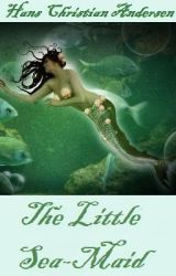 The Little Sea-Maid (also known as The Little Mermaid) by DemelzaCarlton