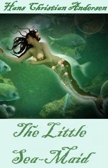 The Little Sea-Maid (also known as The Little Mermaid)