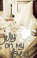 JELLY ON MY BED (One Shot) by aishiiteru143