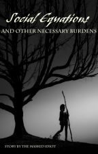 Social Equations And Other Necessary Burdens by Maskedidiot