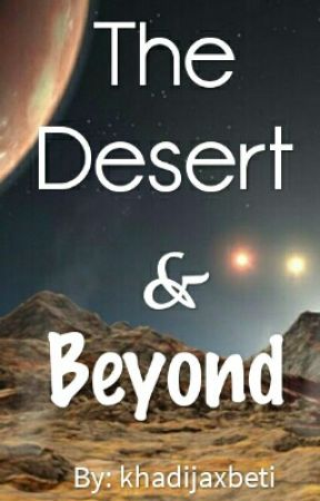 The desert and beyond by khadijaxbeti