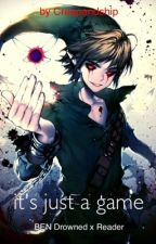 It's just a game (BEN Drowned x Reader) by liana_the_demon