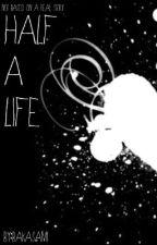 Half A Life by BakaSami