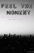 Feel The Moment{UCE1D}•4Temp• by NenaDamariPerez