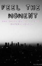 Feel The Moment{UCE1D}•4Temp• by NenaDamariPerez