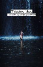 Missing You  [✓] by polysyllabiclou