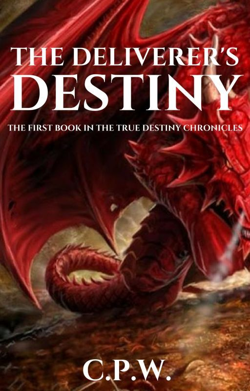 THE DELIVERER'S DESTINY - Book One in the True Destiny Chronicles by sarsar14