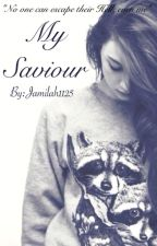 My Saviour (INCOMPLETE/REWRITTING) by jamilah1125