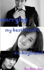 Marrying my Bestfriend's Ex-Boyfriend (Completed and under editing) by IamMimichan