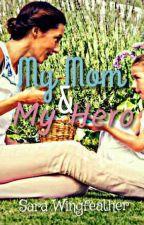 My Mom & My Hero {#JustWriteIt #LeadingLady} by Skywalker15