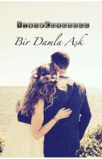 Bir Damla Aşk by VisneCurugumm