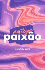 Antiga Paixão [Hiatus] #Wattys2016 by franwalkeer