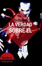 HARLEY QUINN La Verdad Sobre El by baticarsmilaquinn