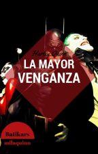 HARLEY QUINN La Mayor Venganza by baticarsmilaquinn
