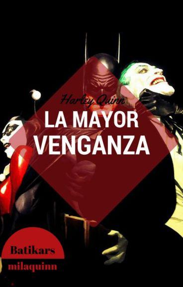HARLEY QUINN La Mayor Venganza