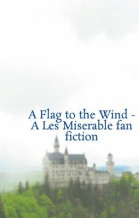 A Flag to the Wind - A Les Miserable fan fiction by IndianaPeach