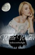White Willow | A Hestian Trilogy | Book Two by IridescentStarlight