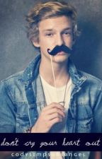 Don't Cry Your Heart Out: A Cody Simpson Love Story by CodySimpsonsAngel