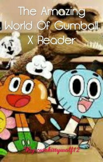 The Amazing World Of Gumball X Reader