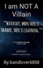 I am NOT A Villain by bandlover6858