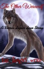 The Other Werewolf (Harry Potter Fanfiction, Marauders Era, Remus Lupin Love Story) by eat_fangirl_write
