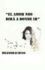 El amor nos dirá a donde ir -Selena Gomez y tú by Milesdrauhl98