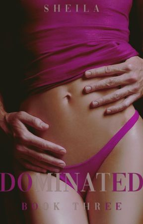 Dominated (Book 3 of the Morello Trilogy) by SheilaAuthor