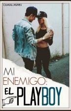 Mi Enemigo:El Playboy (Editando) by Camuu_Nunes