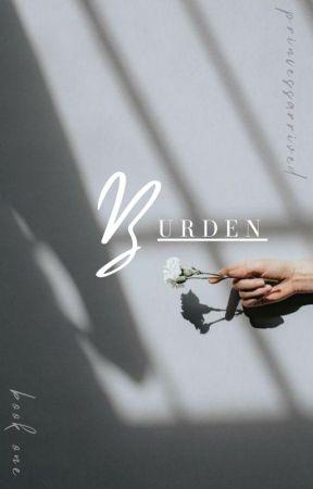 Burden ➵ [UNDER EXTREME EDITING] by PrincessArrived