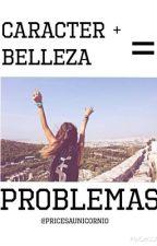 Caracter + Belleza = Problemas by pricesaunicornio