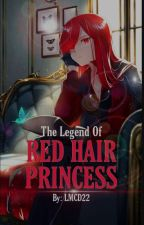 The Legend of a Red Hair Princess. (COMPLETE) by LanderMilesDellomes
