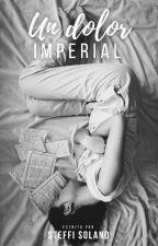 Un dolor imperial by TEFFI19