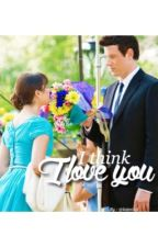 I Think I love you {EDITING} by leamind