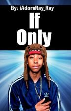 If Only (Mindless Behavior Love Story) by mariahtyn