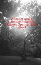 A leader and a scientist(Pokemon Ranger Spenser love story) by Animenightmarefan
