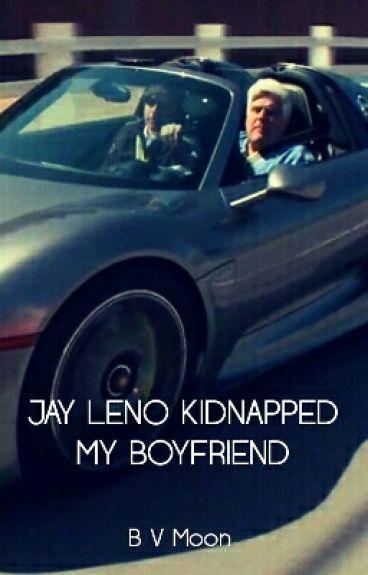 Jay Leno Kidnapped My Boyfriend by BVMoon