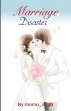 Marriage Disaster (Completed) by momo_nirah