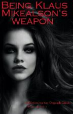 Being Klaus Mikealson' s Weapon ( The Originals fanfiction  ) wattys2015 by _virtuallyimpossible