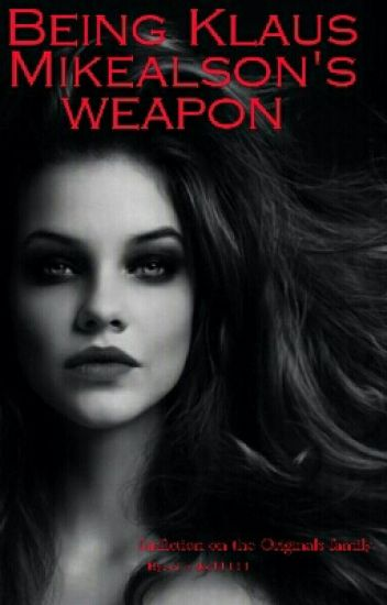 Being Klaus Mikealson' s Weapon ( The Originals fanfiction  ) wattys2015