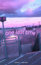 One Last Time - Shawn Mendes (Em Edição) by heyhobi