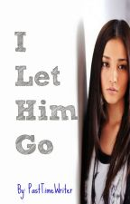 I Let Him Go (Slow Update) by PastTimeWriter