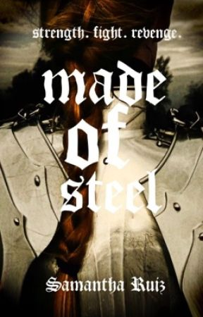 Made Of Steel, The Medieval Age Series  by Samantharuizn