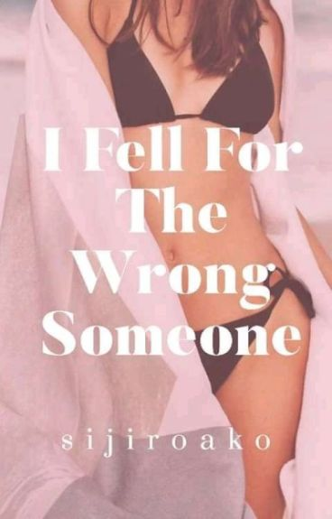 I Fell For The Wrong Someone (SPG) [VERY SLOW UPDATE :'D]