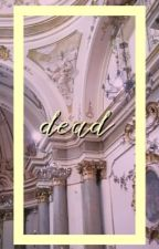 dead | l.t | by sunandswoon