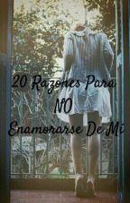 20 Razones Para NO Enamorarse De Mí by Raquel_Sigaran