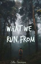 What we run From by ellisthewriter