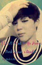 I Don't Want To Go Home - Park Jimin x Reader by _milkeu_