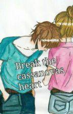 Break the Cassanova's Heart  by Jhanine_15
