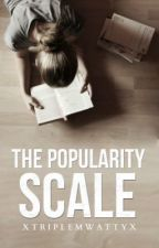 The Popularity Scale {On Hold} by xTripleMWattyx