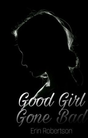 Good Girl Gone Bad by Erin__Robertson__